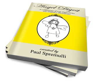 Angel Digest: Ordinary People – Extraordinary Stories Authored by Paul Spremulli